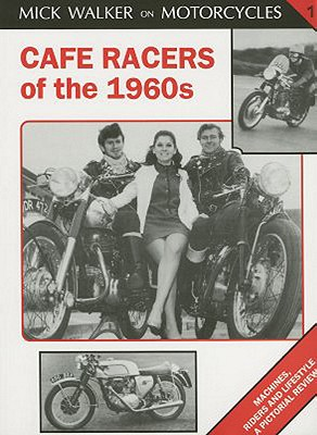 Cafe Racers of the 1960s By Walker, Mick
